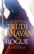 The Rogue - Book 2 of the Traitor Spy eBook by Trudi Canavan