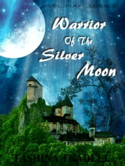 Warrior Of The Silver Moon ebook by Tashina Tradell