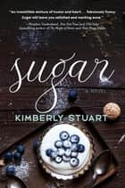 Sugar - A Novel ebook by Kimberly Stuart