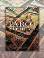 Tarot Alchemy - A Complete Analysis of the Major Arcana ebook by Kenneth Coombs