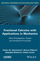 Fractional Calculus with Applications in Mechanics ebook by Teodor M. Atanackovic,Stevan Pilipovic,Bogoljub Stankovic,Dusan Zorica