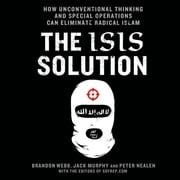 The ISIS Solution - How Unconventional Thinking and Special Operations Can Eliminate Radical Islam audiobook by Brandon Webb, Jack Murphy, Peter Nealen
