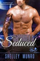 Captured & Seduced ebook by Shelley Munro