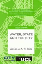 Water, State and the City ebook by A. Ioris
