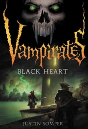 Vampirates: Black Heart ebook by Justin Somper