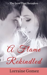 A Flame Rekindled 1 (Christian Clean Romance Stories) ebook by Lorraine Gomez