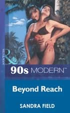 Beyond Reach (Mills & Boon Vintage 90s Modern) ebook by Sandra Field