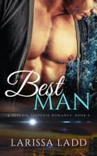 The Best Man - An Elemental Series, #6 ebook by Larissa Ladd