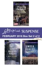 Love Inspired Suspense February 2016 - Box Set 2 of 2 - Plain Danger\Rocky Mountain Pursuit\Under Duress ebook by Debby Giusti, Mary Alford, Meghan Carver