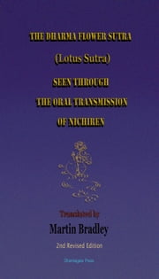 The Dharma Flower Sutra (Lotus Sutra) Seen through the Oral Transmission of Nichiren: Translated by Martin Bradley ebook by Martin Bradley
