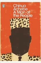 A Man of the People ebook by Chinua Achebe, Karl Maier