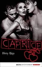 Dirty Riga - Caprice - Erotikserie ebook by Bella Apex