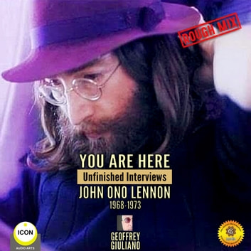 You Are Here: Unfinished Interviews John Ono Lennon 1968-1973 audiobook by Geoffrey Giuliano
