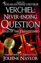 Verchiel: Never Ending Question (Tales of the Executioners) ebook by Joleene Naylor
