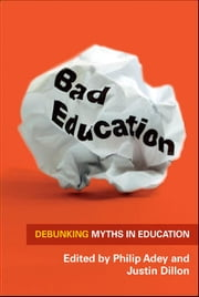 Bad Education: Debunking Myths In Education ebook by Philip Adey