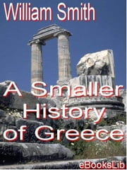 A Smaller History of Greece ebook by Smith, William