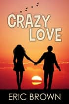 Crazy Love ebook by Eric Brown