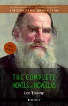 Leo Tolstoy: The Complete Novels and Novellas ebook by Leo Tolstoy