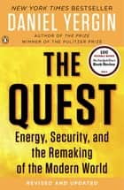 The Quest - Energy, Security, and the Remaking of the Modern World ebook by Daniel Yergin