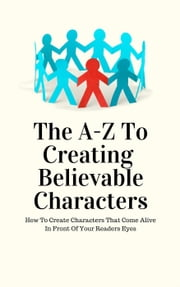 The A - Z to Creating Believable Characters ebook by Barry J McDonald