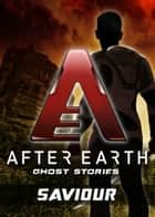 Saviour - After Earth: Ghost Stories (Short Story) ebook by Michael Jan Friedman