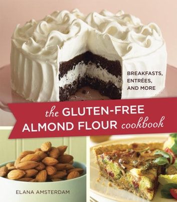 The Gluten-Free Almond Flour Cookbook - Breakfasts, Entrees, and More 電子書籍 by Elana Amsterdam