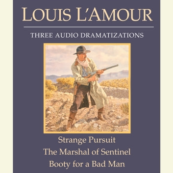 Strange Pursuit/The Marshal of Sentinel/Booty for a Bad Man audiobook by Louis L'Amour