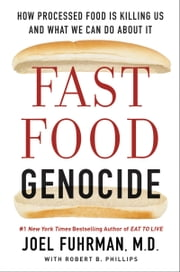 Fast Food Genocide - How Processed Food is Killing Us and What We Can Do About It ebook by Robert Phillips, Joel Fuhrman M.D.