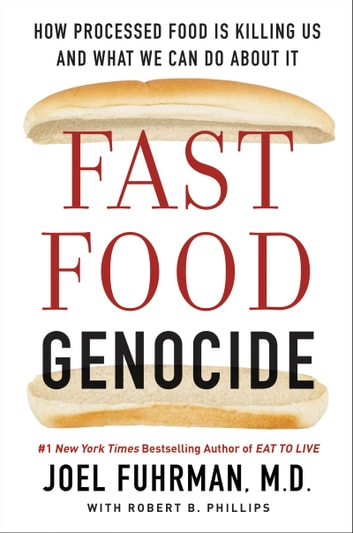 Fast Food Genocide - How Processed Food is Killing Us and What We Can Do About It ebook by Robert Phillips,Joel Fuhrman M.D.