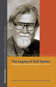 The Legacy of Dell Hymes - Ethnopoetics, Narrative Inequality, and Voice ebook by Paul V. Kroskrity,Anthony K. Webster