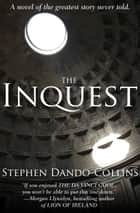 The Inquest - A Novel of the Greatest Story Never Told ebook by Stephen Dando-Collins