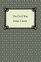 The Civil War ebook by Julius Caesar