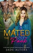 Mated to the Pack - A Paranormal Reverse Harem Romance ebook by