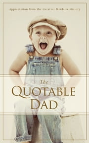The Quotable Dad - Appreciation from the Greatest Minds in History ebook by Familius