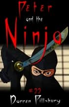 Peter And The Ninja (Story #22) ebook by Darren Pillsbury