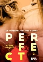 Perfect 2 - Le imperfezioni del cuore Ebook di Alison G. Bailey, Marilisa Pollastro