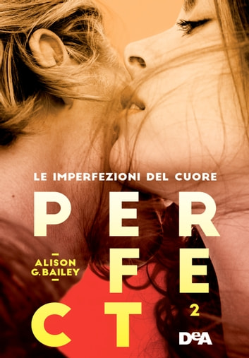 Perfect 2 - Le imperfezioni del cuore ebook by Alison G. Bailey
