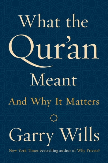 What the Qur'an Meant - And Why It Matters ebook by Garry Wills
