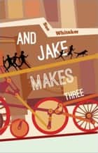 And Jake Makes Three ebook by Sue Whitaker