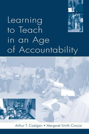 Learning to Teach in an Age of Accountability ebook by Costigan, Arthur T.