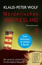 Mörderisches Ostfriesland II (Bd. 4-6) - Ann Kathrin Klaasens vierter bis sechster Fall in einem E-Book 電子書 by Klaus-Peter Wolf
