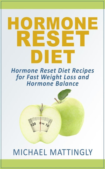 The Hormone Reset Diet: Hormone Reset Diet Recipes for Fast Weight Loss and Hormone Balance ebook by Michael Mattingly