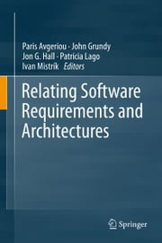 Relating Software Requirements and Architectures ebook by Paris Avgeriou,John Grundy,Jon G. Hall,Patricia Lago,Ivan Mistrík