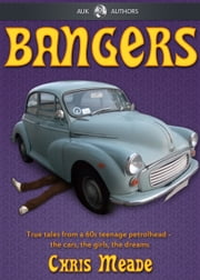 Bangers - True tales from a 1960s teenage petrolhead ebook by Chris Meade