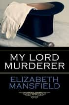 My Lord Murderer ebook by Elizabeth Mansfield