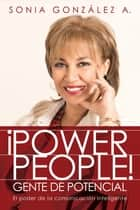 ¡Power People! Gente de potencial - El poder de la comunicación inteligente ebook by Sonia González A.