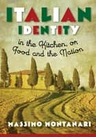 Italian Identity in the Kitchen, or, Food and the Nation ebook by Massimo Montanari, Beth A. Brombert