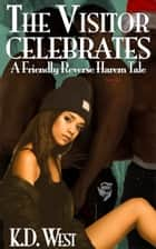 The Visitor Celebrates - A Friendly Reverse Harem Tale (interracial Reverse Harem) ebook by K.D. West