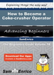How to Become a Coke-crusher Operator - How to Become a Coke-crusher Operator ebook by Kathrin Weller