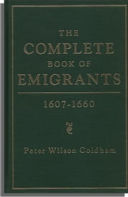 The Complete Book of Emigrants, 1607-1660 ebook by Peter Wilson Coldham